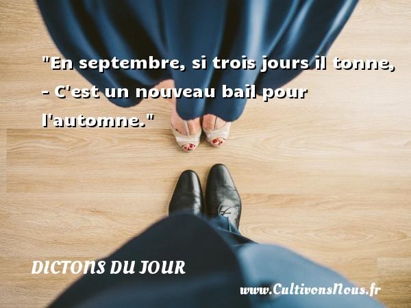 En septembre, si trois jours il tonne, - C est un nouveau bail pour l automne. Un dicton français DICTONS DU JOUR - Dictons du jour
