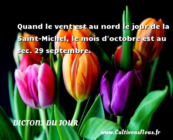 Quand le vent est au nord le jour de la Saint-Michel, le mois d octobre est au sec.  29 septembre. Un dicton français DICTONS DU JOUR - Dictons du jour