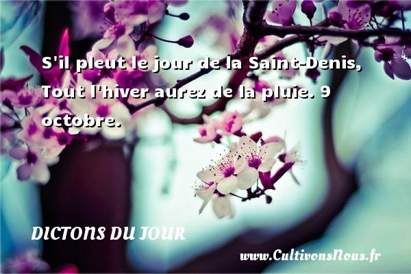 S il pleut le jour de la Saint-Denis, Tout l hiver aurez de la pluie.  9 octobre. Un dicton français DICTONS DU JOUR