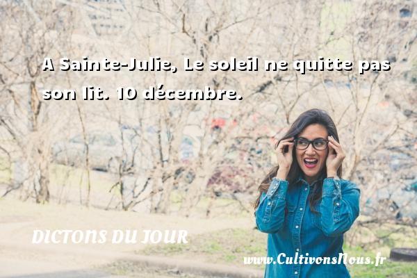 A Sainte-Julie, Le soleil ne quitte pas son lit.  10 décembre. Un dicton français DICTONS DU JOUR