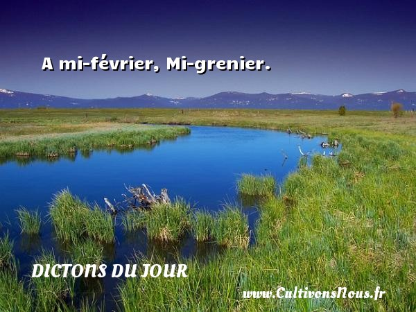 A mi-février, Mi-grenier. Un dicton français DICTONS DU JOUR