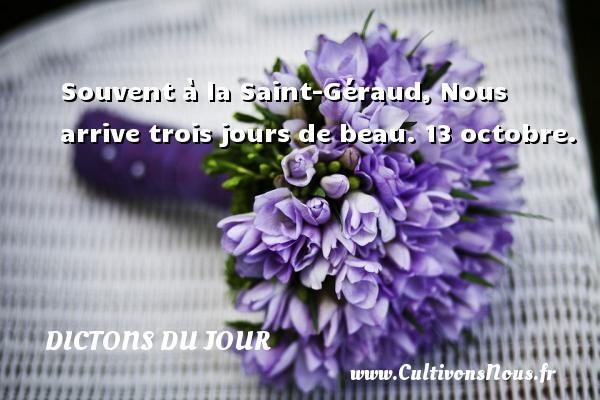 Souvent à la Saint-Géraud, Nous arrive trois jours de beau.  13 octobre. Un dicton français DICTONS DU JOUR - Dictons du jour