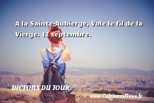 A la Sainte-Aubierge, Vole le fil de la Vierge.  12 septembre. Un dicton français DICTONS DU JOUR - Dictons du jour