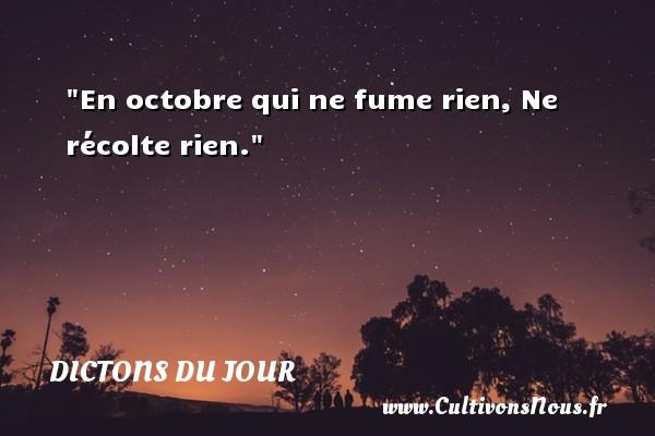 En octobre qui ne fume rien, Ne récolte rien. Un dicton français DICTONS DU JOUR
