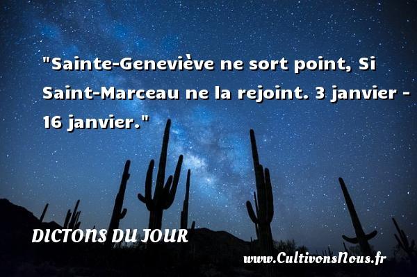 Dictons du jour - Sainte-Geneviève ne sort point, Si Saint-Marceau ne la rejoint. 3 janvier - 16 janvier. Un dicton français DICTONS DU JOUR