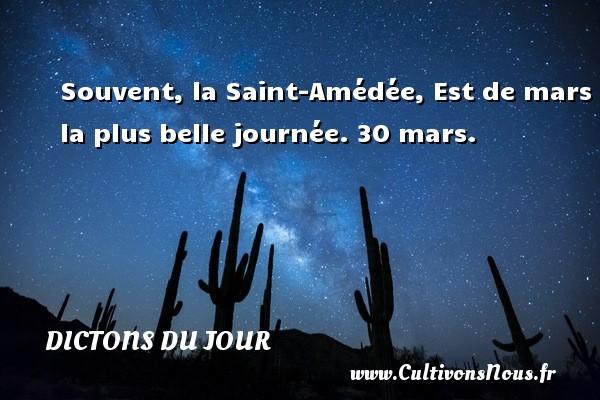 Souvent, la Saint-Amédée, Est de mars la plus belle journée.  30 mars. Un dicton français DICTONS DU JOUR