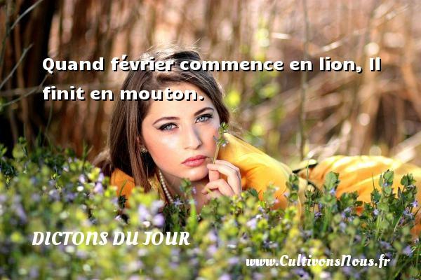 Quand février commence en lion, Il finit en mouton.   Un dicton français DICTONS DU JOUR
