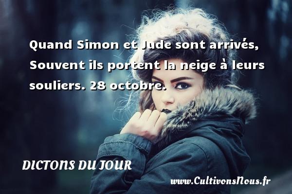 Dictons du jour - Quand Simon et Jude sont arrivés, Souvent ils portent la neige à leurs souliers.  28 octobre. Un dicton français DICTONS DU JOUR