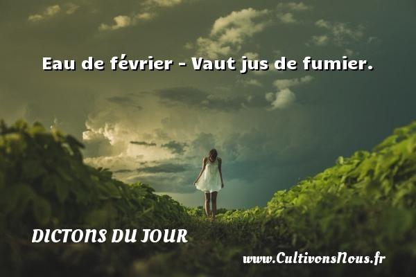 Eau de février - Vaut jus de fumier. Un dicton français DICTONS DU JOUR