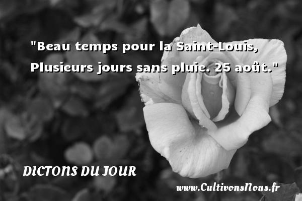 Beau temps pour la Saint-Louis, Plusieurs jours sans pluie. 25 août. Un dicton français DICTONS DU JOUR