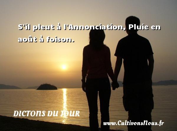 S il pleut à l Annonciation, Pluie en août à foison.   Un dicton français DICTONS DU JOUR