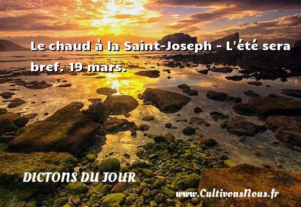 Dictons du jour - Le chaud à la Saint-Joseph - L été sera bref.  19 mars. Un dicton français DICTONS DU JOUR