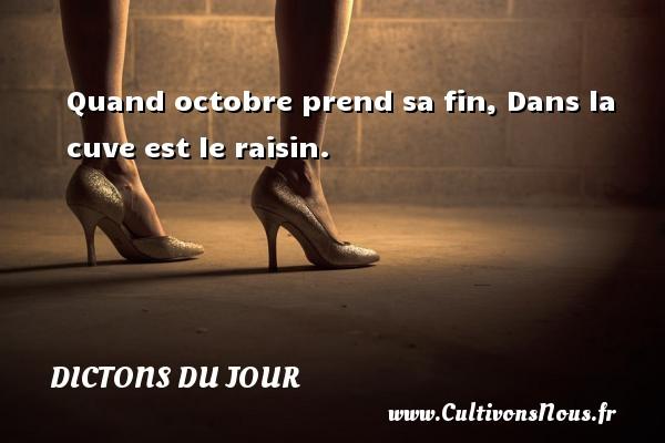 Dictons du jour - Quand octobre prend sa fin, Dans la cuve est le raisin.   Un dicton français DICTONS DU JOUR