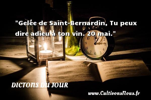 Gelée de Saint-Bernardin, Tu peux dire adieu à ton vin. 20 mai. Un dicton français DICTONS DU JOUR