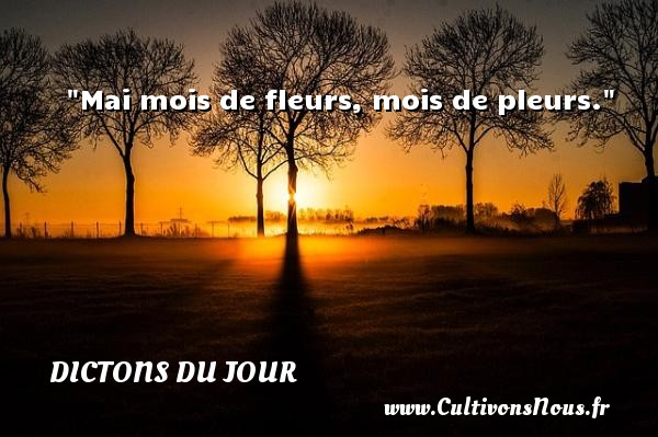 Mai mois de fleurs, mois de pleurs. Un dicton français DICTONS DU JOUR - Dictons du jour