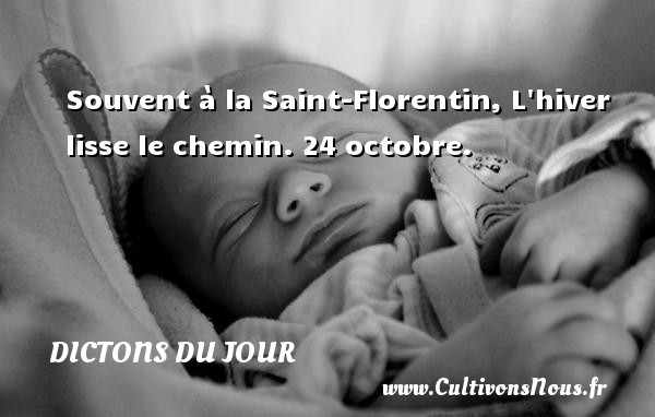 Dictons du jour - Souvent à la Saint-Florentin, L hiver lisse le chemin. 24 octobre. Un dicton français DICTONS DU JOUR