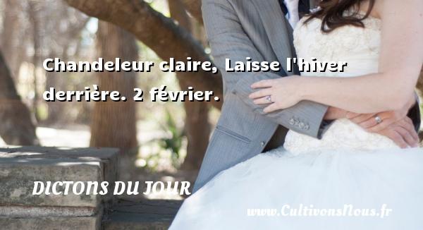 Chandeleur claire, Laisse l hiver derrière.  2 février. Un dicton français DICTONS DU JOUR