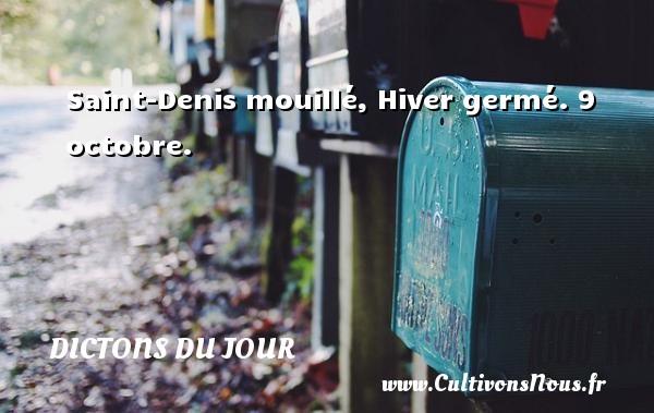 Saint-Denis mouillé, Hiver germé.  9 octobre. Un dicton français DICTONS DU JOUR - Dictons du jour