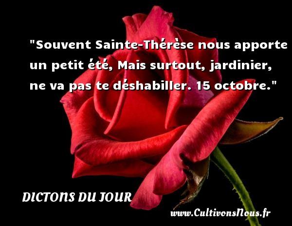 Souvent Sainte-Thérèse nous apporte un petit été, Mais surtout, jardinier, ne va pas te déshabiller. 15 octobre. Un dicton français DICTONS DU JOUR