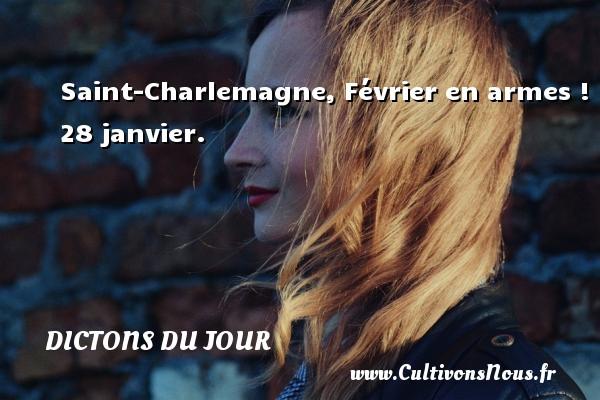 Dictons du jour - Saint-Charlemagne, Février en armes ! 28 janvier. Un dicton français DICTONS DU JOUR