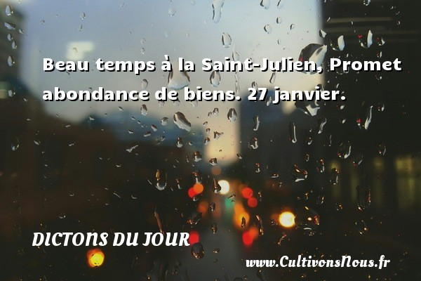 Beau temps à la Saint-Julien, Promet abondance de biens.  27 janvier. Un dicton français DICTONS DU JOUR