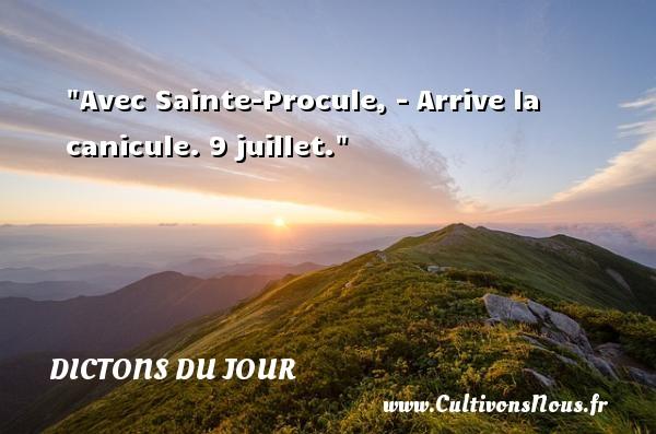 Avec Sainte-Procule, - Arrive la canicule. 9 juillet. Un dicton français DICTONS DU JOUR