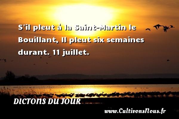 Dictons du jour - S il pleut à la Saint-Martin le Bouillant, Il pleut six semaines durant. 11 juillet. Un dicton français DICTONS DU JOUR