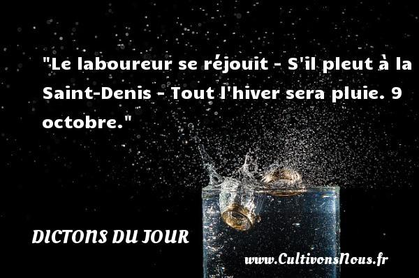 Le laboureur se réjouit - S il pleut à la Saint-Denis - Tout l hiver sera pluie. 9 octobre. Un dicton français DICTONS DU JOUR