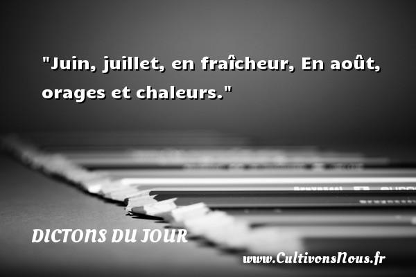 Juin, juillet, en fraîcheur, En août, orages et chaleurs. Un dicton français DICTONS DU JOUR