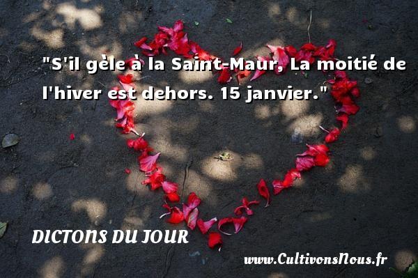 Dictons du jour - S il gèle à la Saint-Maur, La moitié de l hiver est dehors. 15 janvier. Un dicton français DICTONS DU JOUR