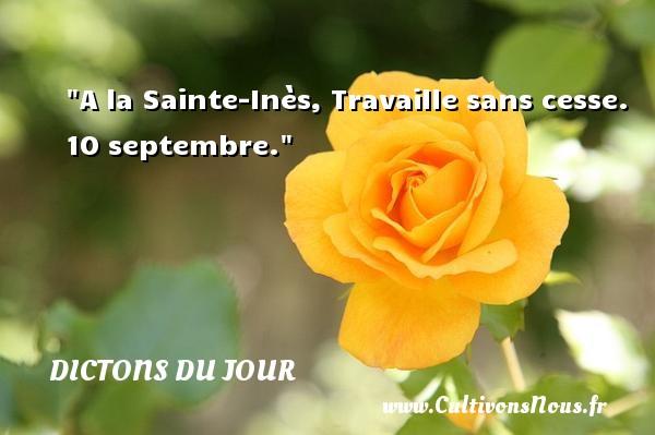 Dictons du jour - A la Sainte-Inès, Travaille sans cesse. 10 septembre. Un dicton français DICTONS DU JOUR