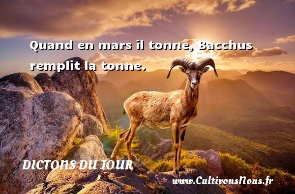 Dictons du jour - Quand en mars il tonne, Bacchus remplit la tonne. Un dicton français DICTONS DU JOUR