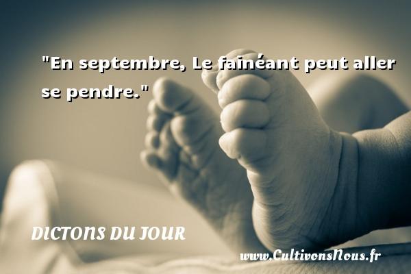 En septembre, Le fainéant peut aller se pendre. Un dicton français DICTONS DU JOUR