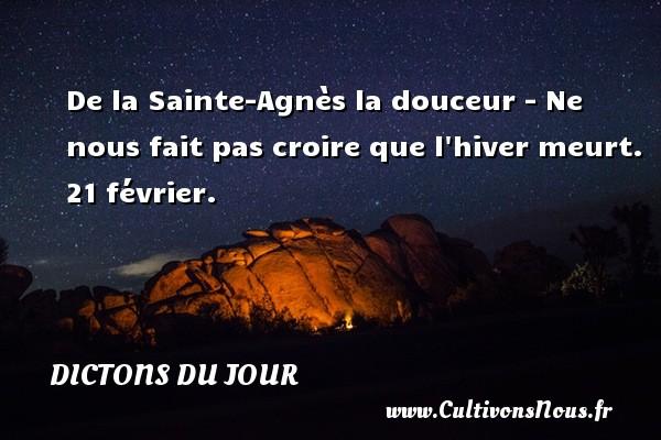 De la Sainte-Agnès la douceur - Ne nous fait pas croire que l hiver meurt.  21 février. Un dicton français DICTONS DU JOUR
