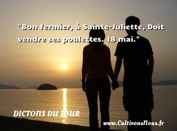 Dictons du jour - Bon fermier, à Sainte-Juliette, Doit vendre ses poulettes. 18 mai. Un dicton français DICTONS DU JOUR
