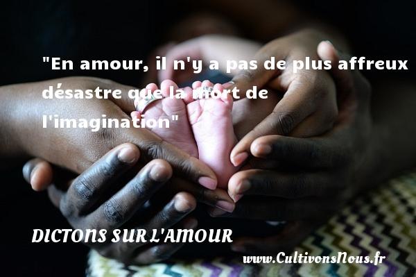 En amour, il n y a pas de plus affreux désastre que la mort de l imagination   Un dicton sur l amour DICTONS SUR L'AMOUR