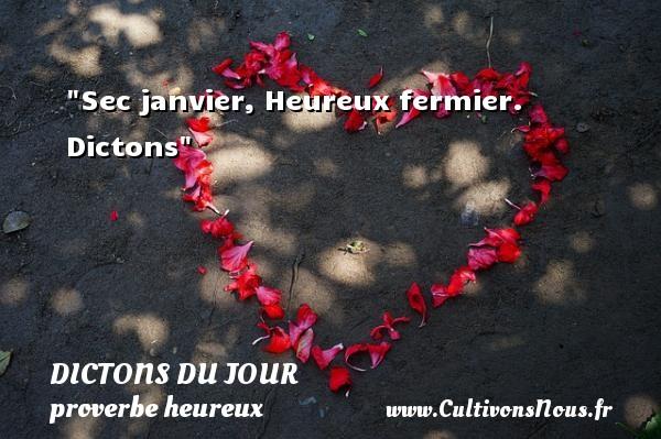 Sec janvier, Heureux fermier.   Dictons   Un dicton sur le mot heureux DICTONS DU JOUR - proverbe heureux