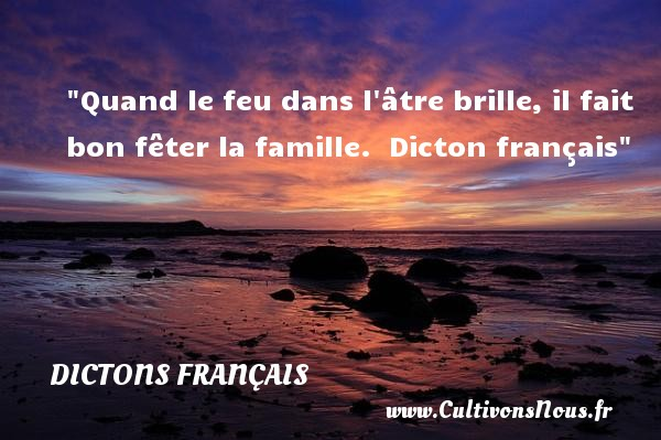 Dictons français - Proverbes famille - Quand le feu dans l âtre brille, il fait bon fêter la famille.   Dicton français   Un dicton famille DICTONS FRANÇAIS