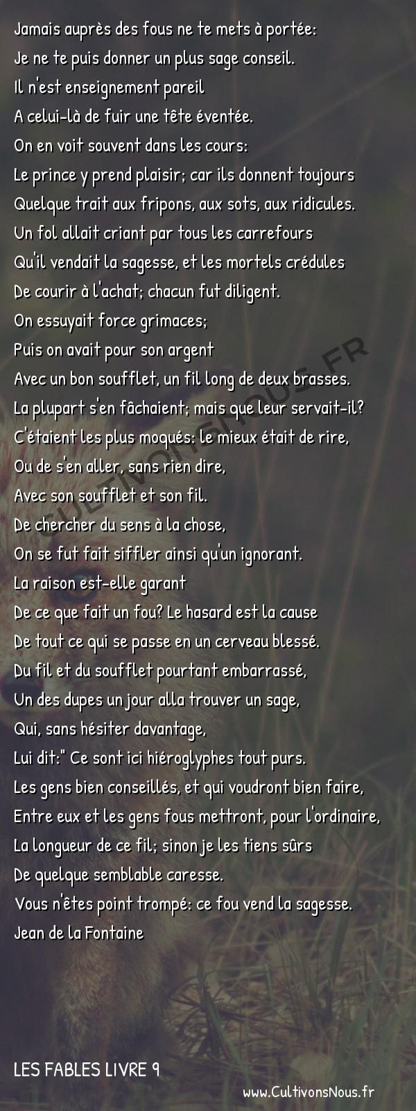 Fables Jean de la Fontaine - Les fables Livre 9 - Le Fou qui vend la sagesse -   Jamais auprès des fous ne te mets à portée: Je ne te puis donner un plus sage conseil.