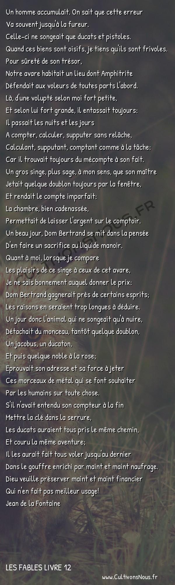 Fables Jean de la Fontaine - Les fables Livre 12 - Du thesauriseur et du singe -   Un homme accumulait. On sait que cette erreur Va souvent jusqu'à la fureur.