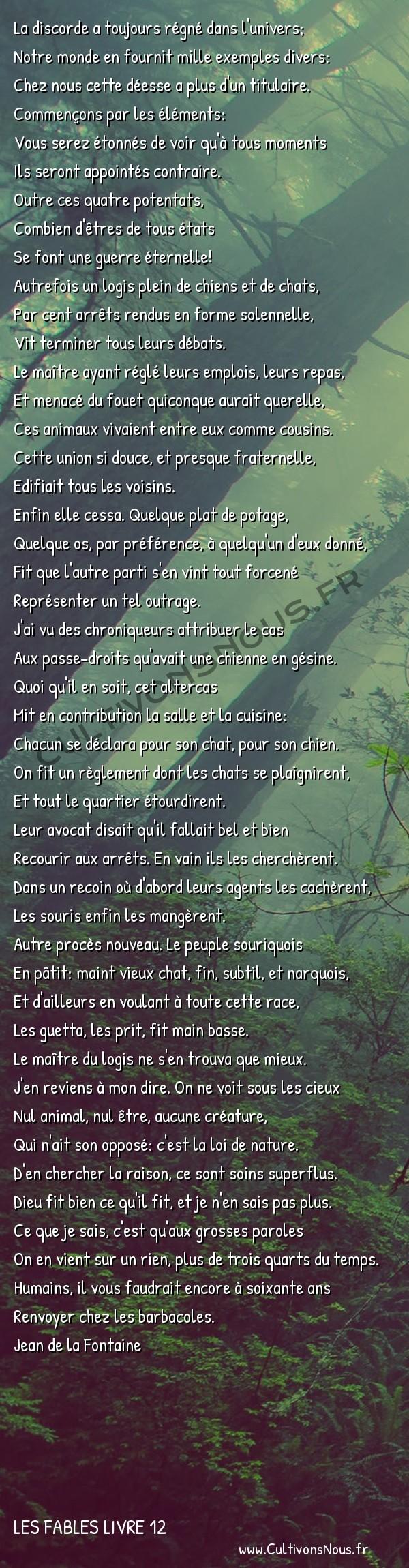 Fables Jean de la Fontaine - Les fables Livre 12 - La querelle des Chiens et des Chats -   La discorde a toujours régné dans l'univers; Notre monde en fournit mille exemples divers: