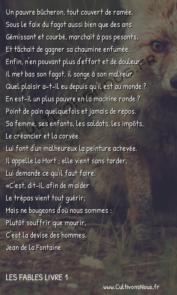 Fables Jean de la Fontaine - Les fables Livre 1 - La Mort et le bûcheron -   Un pauvre bûcheron, tout couvert de ramée, Sous le faix du fagot aussi bien que des ans