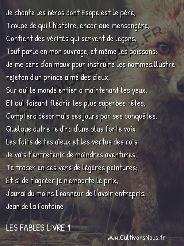 Fables Jean de la Fontaine - Les fables Livre 1 - A Monseigneur le Dauphin -   Je chante les héros dont Esope est le père, Troupe de qui l'histoire, encor que mensongère,