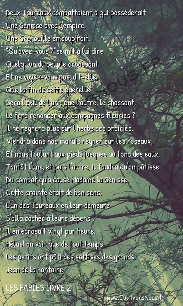 Fables Jean de la Fontaine - Les fables Livre 2 - Les deux Taureaux et une Grenouille -   Deux Taureaux combattaient à qui posséderait Une Génisse avec l'empire.