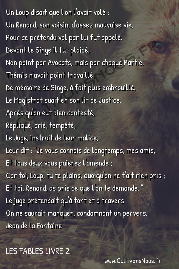 Fables Jean de la Fontaine - Les fables Livre 2 - Le Loup plaidant contre le Renard par-devant le Singe -   Un Loup disait que l'on l'avait volé : Un Renard, son voisin, d'assez mauvaise vie,