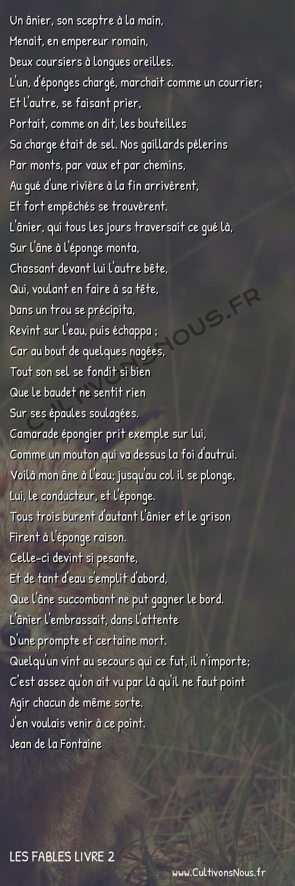 Fables Jean de la Fontaine - Les fables Livre 2 - L' Ane chargé d'éponges et l'Ane chargé de sel -   Un ânier, son sceptre à la main, Menait, en empereur romain,
