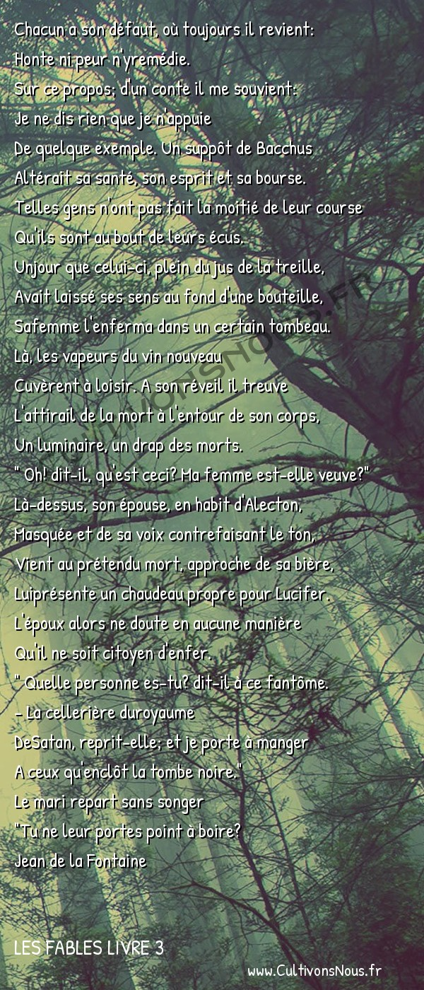 Fables Jean de la Fontaine - Les fables Livre 3 - L' Ivrogne et sa Femme -   Chacun a son défaut, où toujours il revient: Honte ni peur n'yremédie.