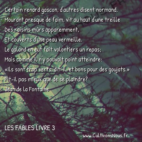 Fables Jean de la Fontaine - Les fables Livre 3 - Le Renard et les Raisins -   Certain renard gascon, d'autres disent normand, Mourant presque de faim, vit au haut d'une treille