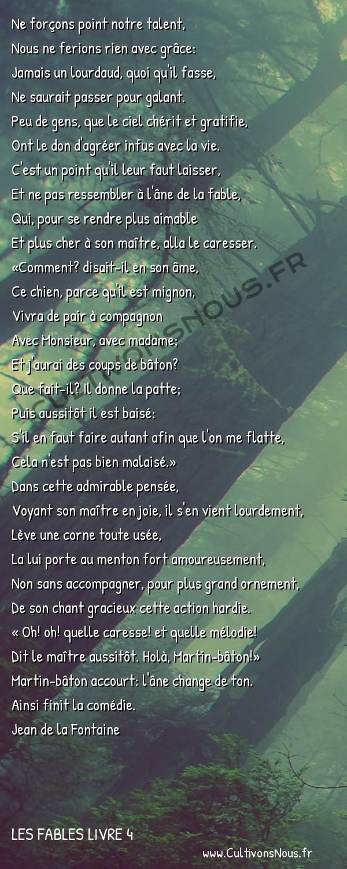 Fables Jean de la Fontaine - Les fables Livre 4 - L' Ane et le petit Chien -   Ne forçons point notre talent, Nous ne ferions rien avec grâce:
