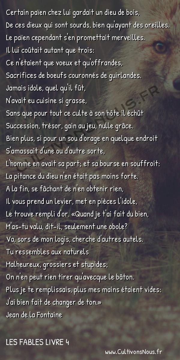 Fables Jean de la Fontaine - Les fables Livre 4 - L' Homme et l'Idole de bois -   Certain païen chez lui gardait un dieu de bois, De ces dieux qui sont sourds, bien qu'ayant des oreilles.